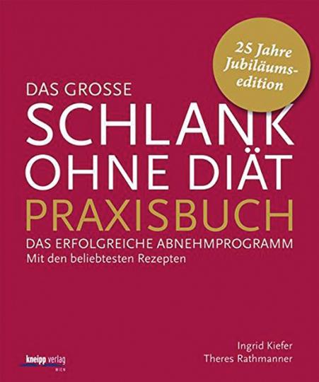 Das große Schlank-ohne-Diät-Praxisbuch - Das erfolgreiche Abnehmprogramm. Mit den beliebtesten Rezepten.