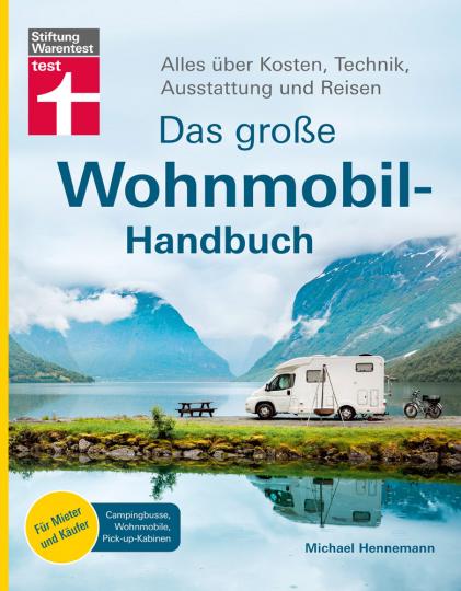 Das große Wohnmobil-Handbuch. Alles über Kosten, Technik, Ausstattung und Reisen.