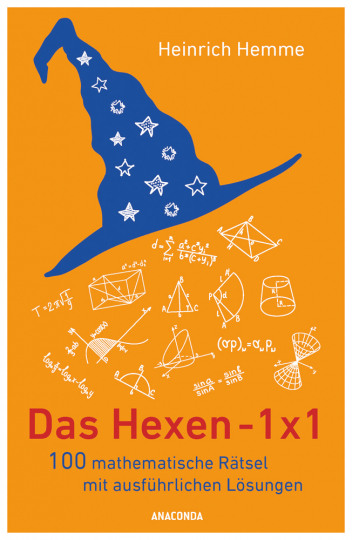 Das Hexen 1x1. 100 mathematische Rätsel mit ausführlichen Lösungen.