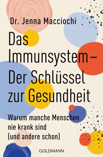 Das Immunsystem. Der Schlüssel zur Gesundheit. Warum manche Menschen nie krank sind (und andere schon).