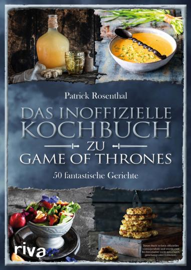 Das inoffizielle Kochbuch zu Game of Thrones. 50 fantastische Gerichte.