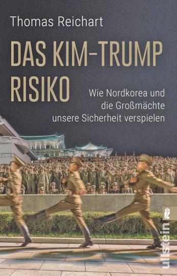 Das Kim-Trump-Risiko - Wie Nordkorea und die Großmächte unsere Sicherheit verspielen.
