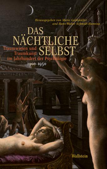 Das nächtliche Selbst. Traumwissen und Traumkunst im Jahrhundert der Psychologie. Band II: 1900-1950.
