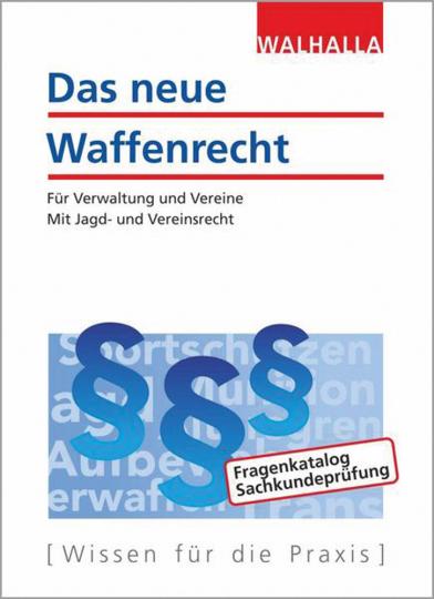 Das neue Waffenrecht. Für Verwaltung und Vereine. Mit Jagd- und Vereinsrecht. Ausgabe 2020.