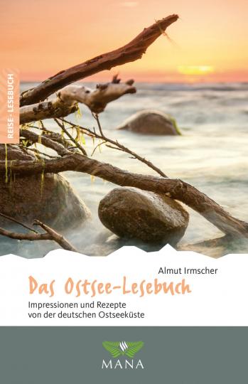 Das Ostsee-Lesebuch. Impressionen und Rezepte von der deutschen Ostseeküste.