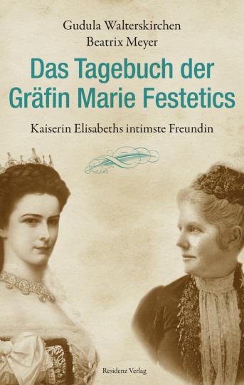 Das Tagebuch der Gräfin Marie Festetics. Kaiserin Elisabeths intimste Freundin.