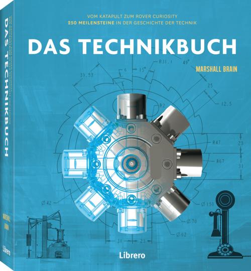 Das Technikbuch. 250 Meilensteine in der Geschichte der Technik.
