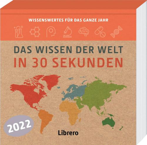 Das Wissen der Welt in 30 Sekunden. Kalender 2022.