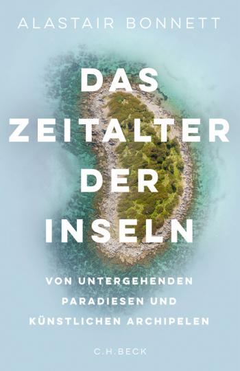 Das Zeitalter der Inseln. Von untergehenden Paradiesen und künstlichen Archipelen.