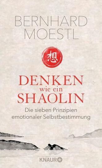Denken wie ein Shaolin - Die sieben Prinzipien emotionaler Selbstbestimmung