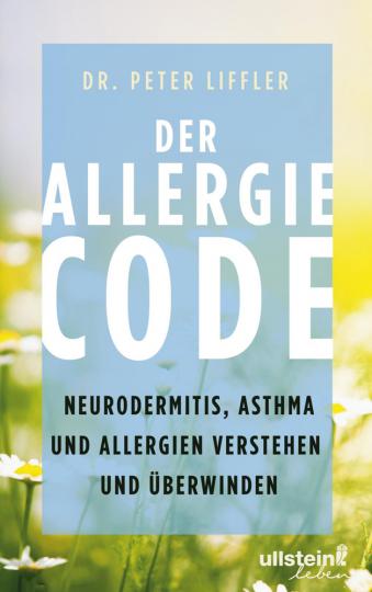 Der Allergie-Code. Neurodermitis, Asthma und Allergien verstehen und überwinden.