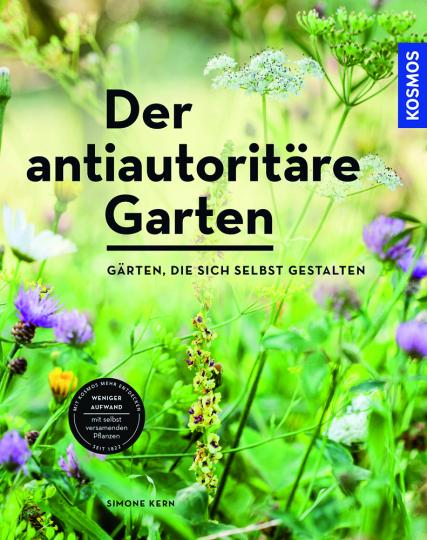 Der antiautoritäre Garten. Gärten, die sich selbst gestalten.