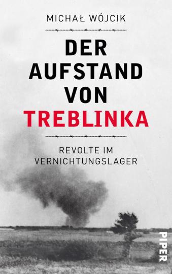 Der Aufstand von Treblinka. Revolte im Vernichtungslager.
