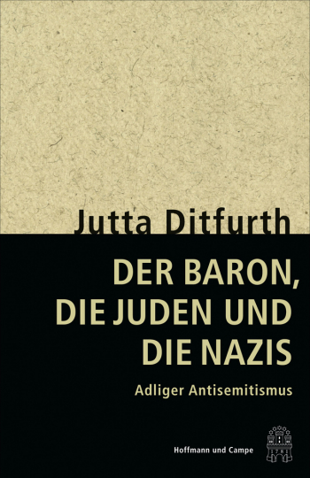 Der Baron, die Juden und die Nazis. Adliger Antisemitismus.