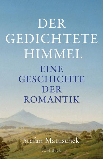 Der gedichtete Himmel. Eine Geschichte der Romantik.