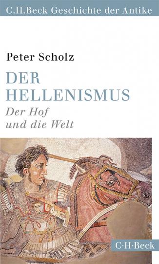 Der Hellenismus. Der Hof und die Welt.