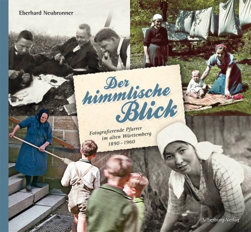 Der himmlische Blick. Fotografierende Pfarrer im alten Württemberg 1890-1960.