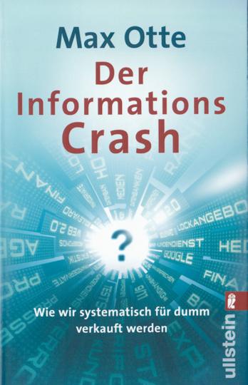 Der Informations Crash - Wie wir systematisch für dumm verkauft werden