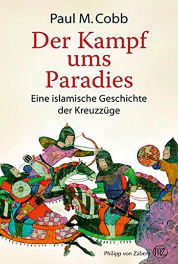 Der Kampf ums Paradies. Eine islamische Geschichte der Kreuzzüge.