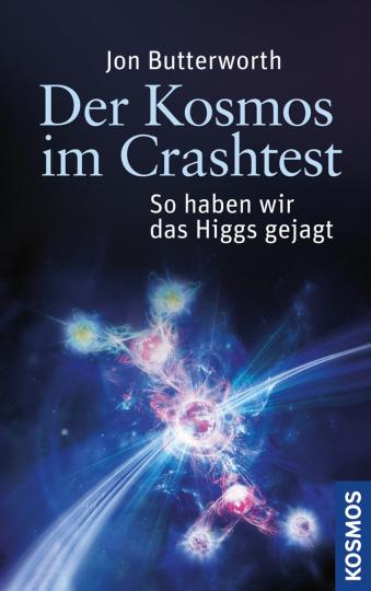 Der Kosmos im Crashtest. So haben wir das Higgs gejagt.