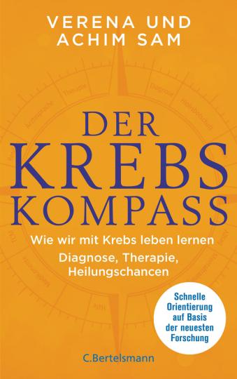 Der Krebs-Kompass. Wie wir mit Krebs leben lernen - Diagnose, Therapie, Heilungschancen. Schnelle Orientierung auf Basis der neuesten Forschung.