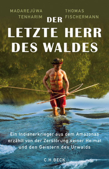 Der letzte Herr des Waldes. Ein Indianerkrieger aus dem Amazonas erzählt von der Zerstörung seiner Heimat und den Geistern des Urwalds.