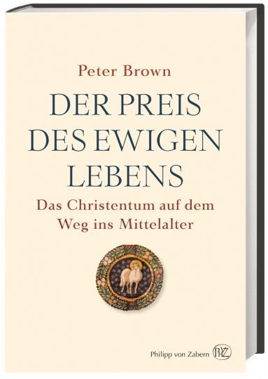 Der Preis des ewigen Lebens. Das Christentum auf dem Weg ins Mittelalter.