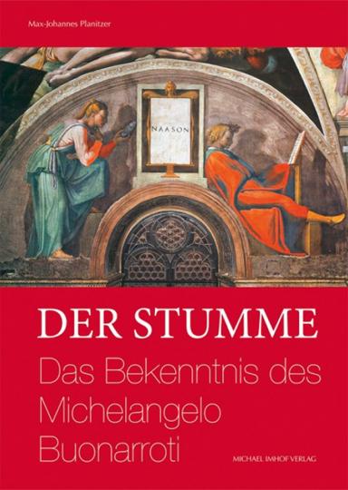 Der Stumme. Das Bekenntnis des Michelangelo Buonarroti.
