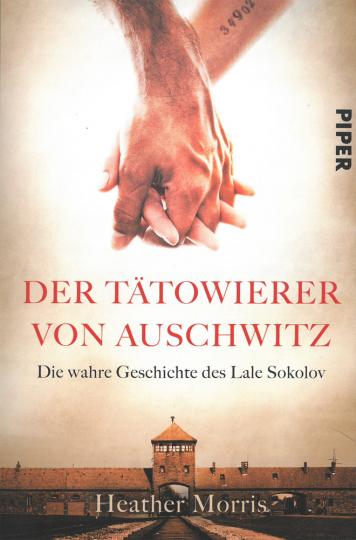 Der Tätowierer von Auschwitz. Die wahre Geschichte des Lale Sokolov.