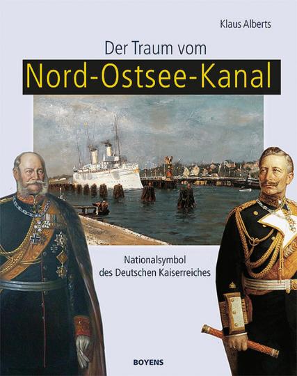 Der Traum vom Nord-Ostsee-Kanal. Nationalsymbol des Deutschen Kaiserreiches.