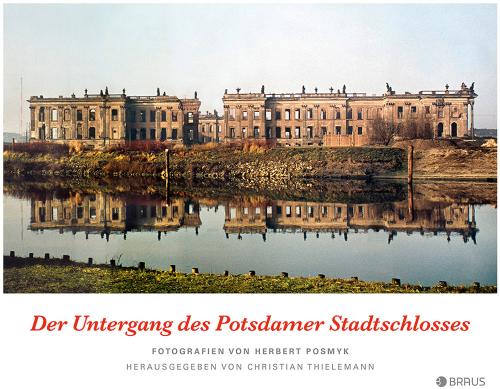 Der Untergang des Potsdamer Stadtschlosses.