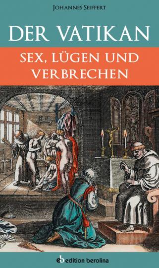 Der Vatikan. Sex, Lügen und Verbrechen.
