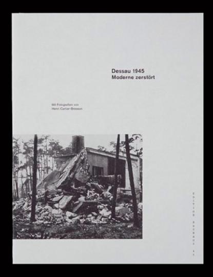 Dessau 1945. Moderne zerstört. Mit Fotografien von Henri Cartier-Bresson.