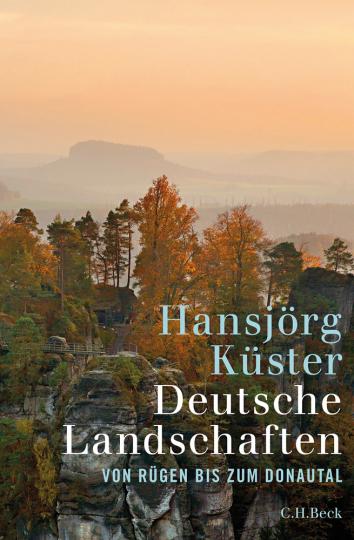 Deutsche Landschaften. Von Rügen bis zum Donautal.