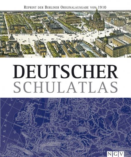 Deutscher Schulatlas. Reprint der Berliner Originalausgabe von 1910.