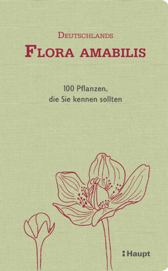 Deutschlands Flora amabilis. 100 Pflanzen, die Sie kennen sollten.