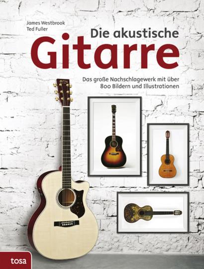 Die akustische Gitarre. Das große Nachschlagewerk mit über 800 Bildern und Illustrationen.