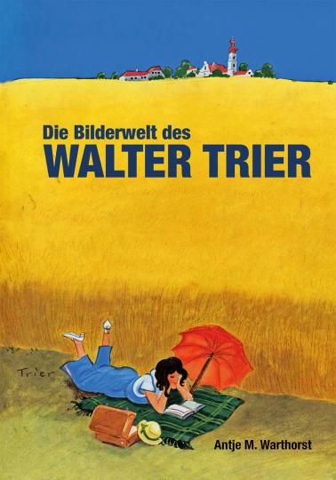 Die Bilderwelt des Walter Trier. Kästner, Kunst und Politik. Das zeichnerische Werk.