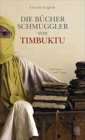Die Bücherschmuggler von Timbuktu. Von der Suche nach der sagenumwobenen Stadt und der Rettung ihres Schatzes.
