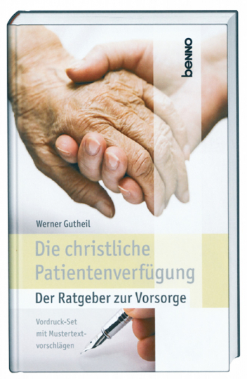 Die christliche Patientenverfügung - Der Ratgeber zur Vorsorge