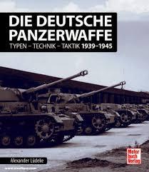 Die deutsche Panzerwaffe - Typen-Technik-Taktik 1939–1945