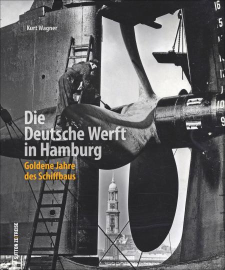 Die Deutsche Werft in Hamburg. Goldene Jahre des Schiffbaus.