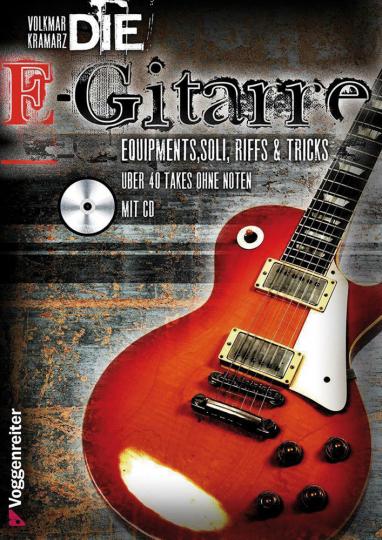 Die E-Gitarre. Das wichtigste Instrument der Rockmusik! Riffs & Tricks, Soli & Equipment.