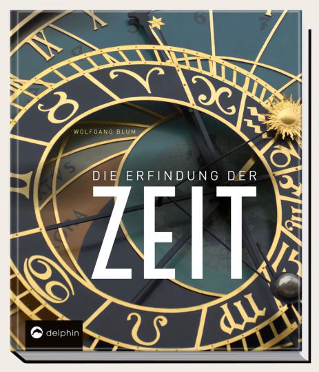 Die Erfindung der Zeit. Die Geschichte der Zeitmessung von der Antike bis heute.