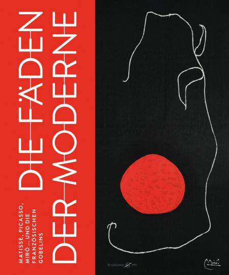 Die Fäden der Moderne. Matisse, Picasso, Miró ... und die französischen Gobelins.