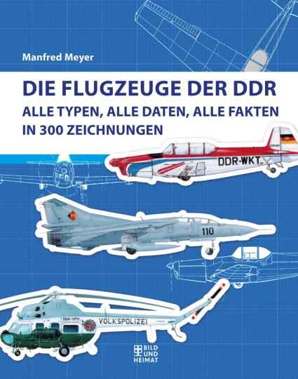 Die Flugzeuge der DDR - Alle Typen, alle Daten, alle Fakten in 300 Zeichnungen