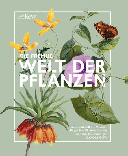 Die fremde Welt der Pflanzen. Von Humboldt bis Merian - die größten Pflanzenforscher und ihre Entdeckungen.