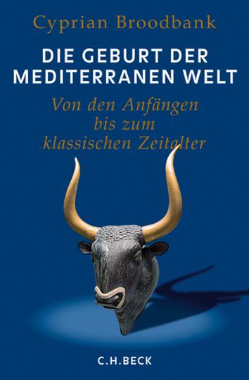 Die Geburt der mediterranen Welt. Von den Anfängen bis zum klassischen Zeitalter.