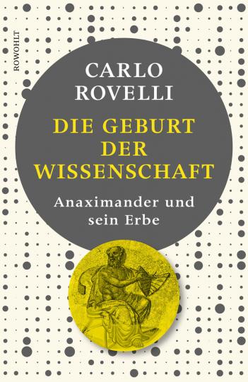 Die Geburt der Wissenschaft. Anaximander und sein Erbe.