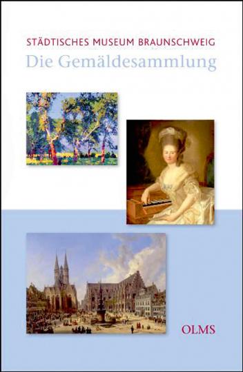 Die Gemäldesammlung des Städtischen Museums Braunschweig. Vollständiges Bestandsverzeichnis und Verlustdokumentation.